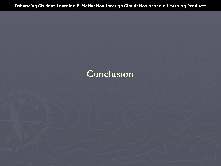 Enhancing Student Learning & Motivation through Simulation based e-Learning Products Conclusion