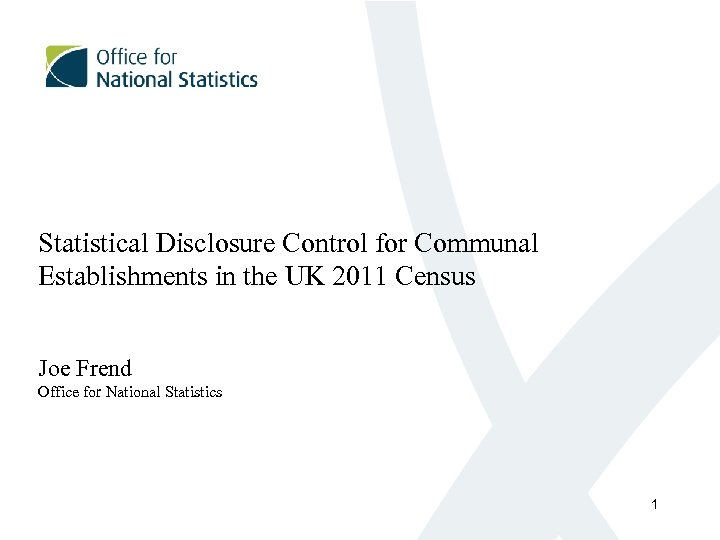 Statistical Disclosure Control for Communal Establishments in the UK 2011 Census Joe Frend Office