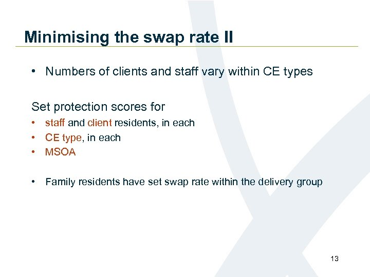 Minimising the swap rate II • Numbers of clients and staff vary within CE