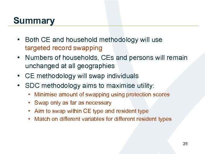 Summary • Both CE and household methodology will use targeted record swapping • Numbers