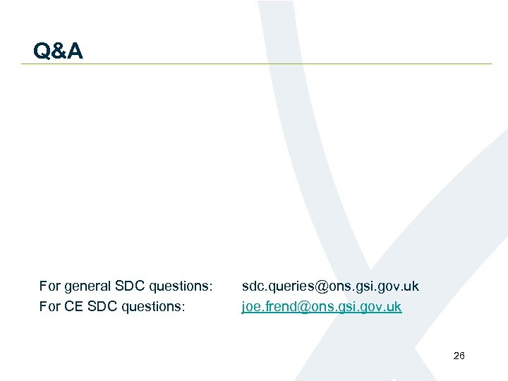 Q&A For general SDC questions: For CE SDC questions: sdc. queries@ons. gsi. gov. uk