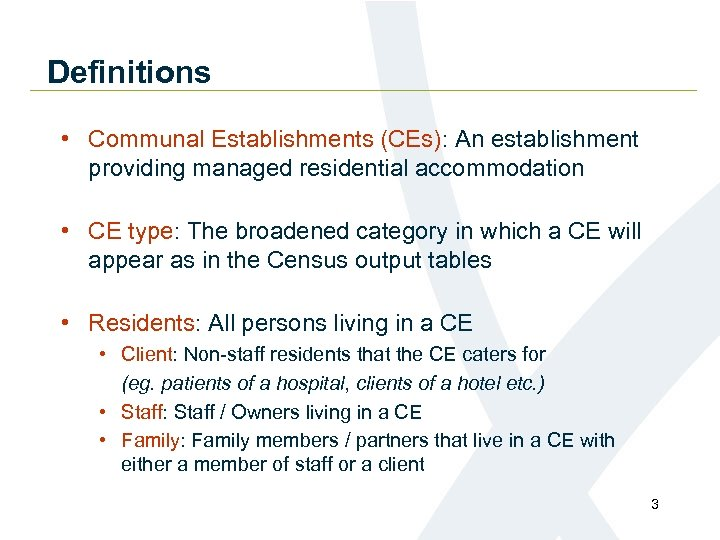 Definitions • Communal Establishments (CEs): An establishment providing managed residential accommodation • CE type: