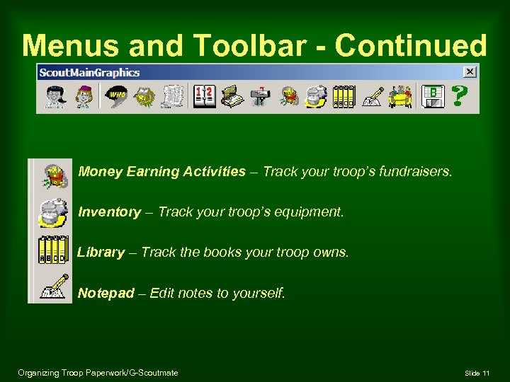 Menus and Toolbar - Continued Money Earning Activities – Track your troop's fundraisers. Inventory