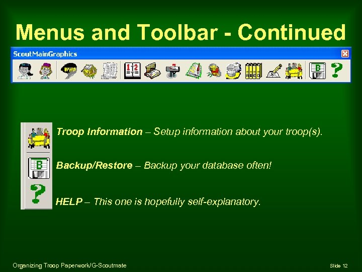 Menus and Toolbar - Continued Troop Information – Setup information about your troop(s). Backup/Restore