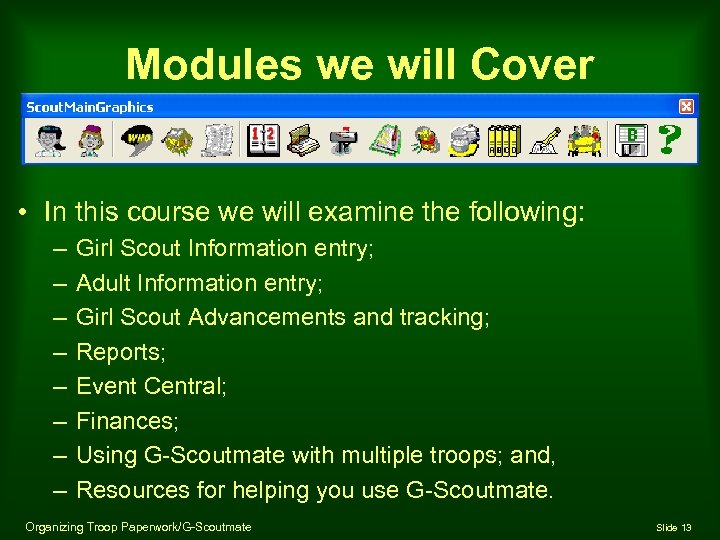 Modules we will Cover • In this course we will examine the following: –