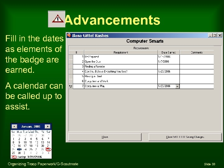 Advancements Fill in the dates as elements of the badge are earned. A calendar