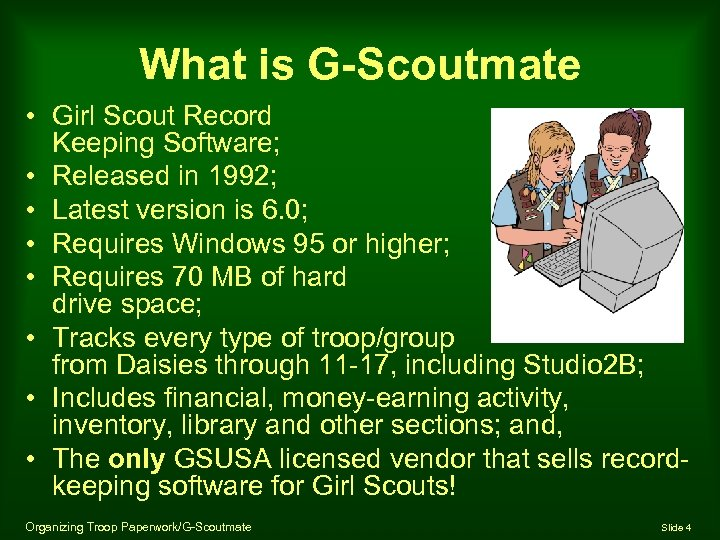 What is G-Scoutmate • Girl Scout Record Keeping Software; • Released in 1992; •