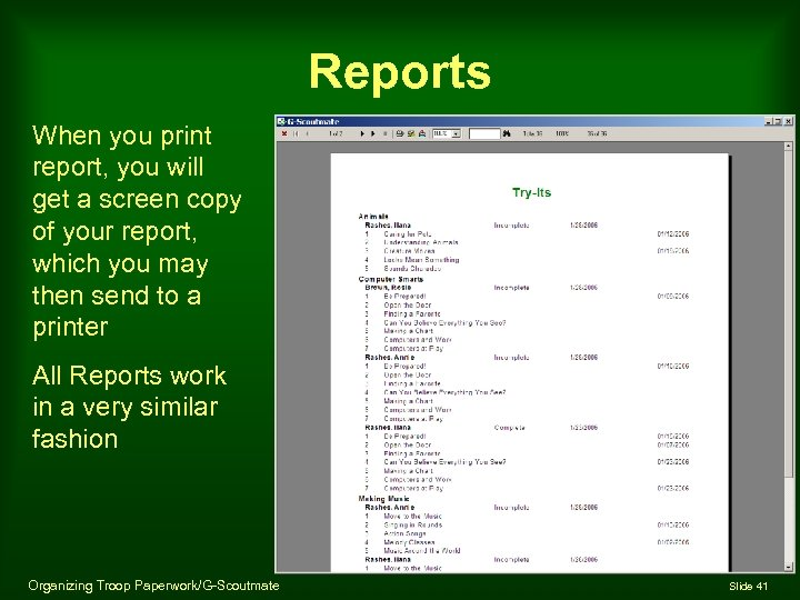 Reports When you print report, you will get a screen copy of your report,