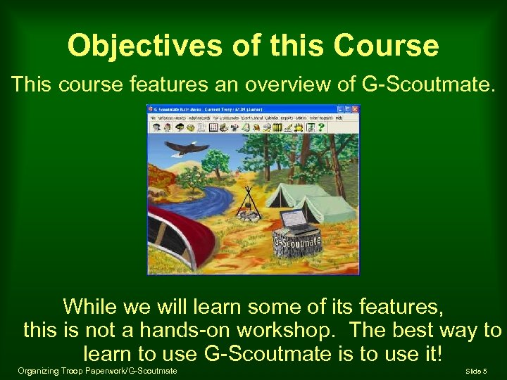 Objectives of this Course This course features an overview of G-Scoutmate. While we will