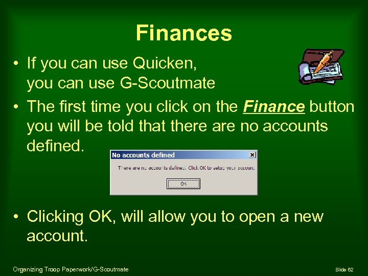 Finances • If you can use Quicken, you can use G-Scoutmate • The first