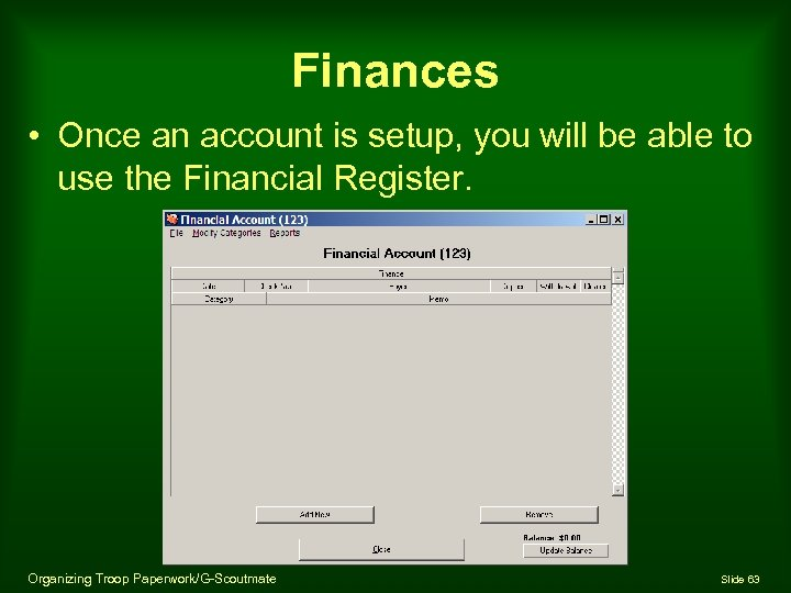 Finances • Once an account is setup, you will be able to use the