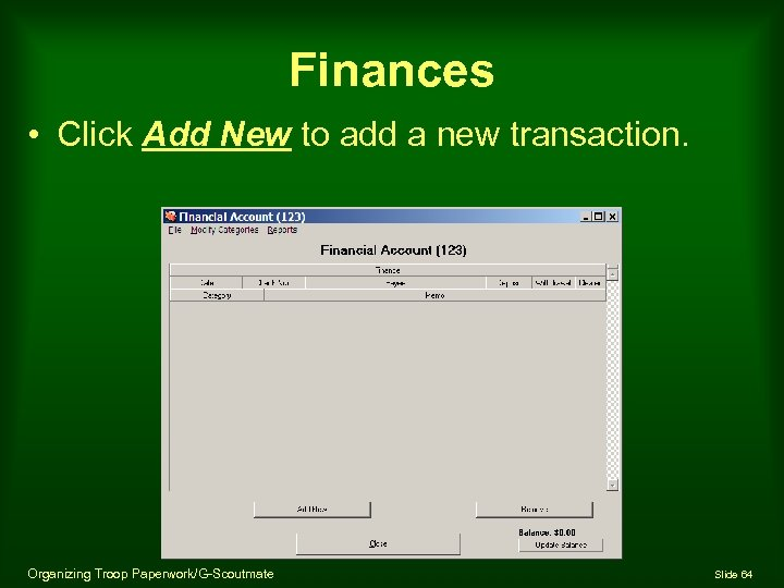 Finances • Click Add New to add a new transaction. Organizing Troop Paperwork/G-Scoutmate Slide
