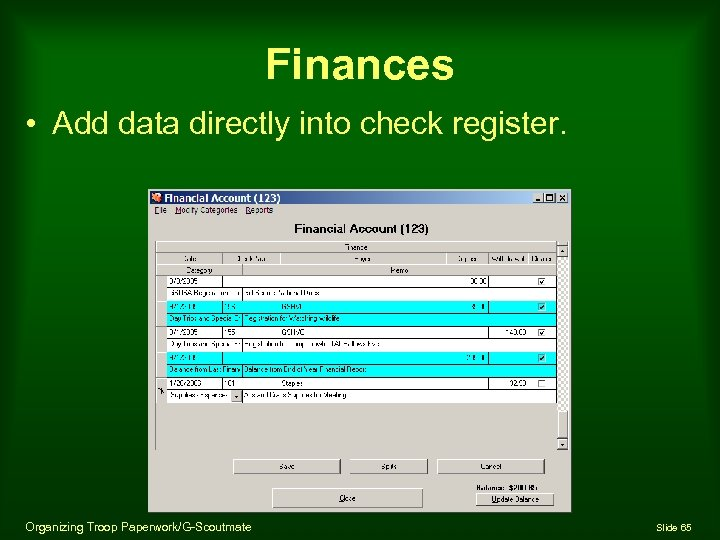 Finances • Add data directly into check register. Organizing Troop Paperwork/G-Scoutmate Slide 65