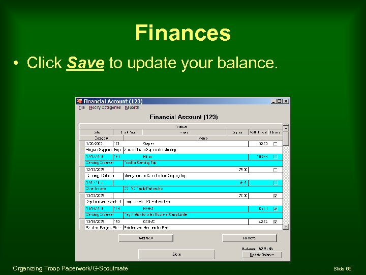 Finances • Click Save to update your balance. Organizing Troop Paperwork/G-Scoutmate Slide 66