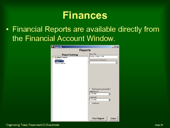 Finances • Financial Reports are available directly from the Financial Account Window. Organizing Troop