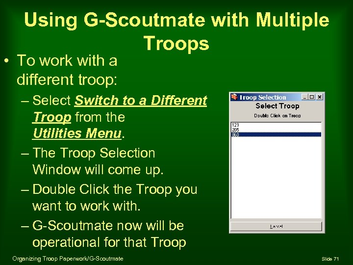 Using G-Scoutmate with Multiple Troops • To work with a different troop: – Select
