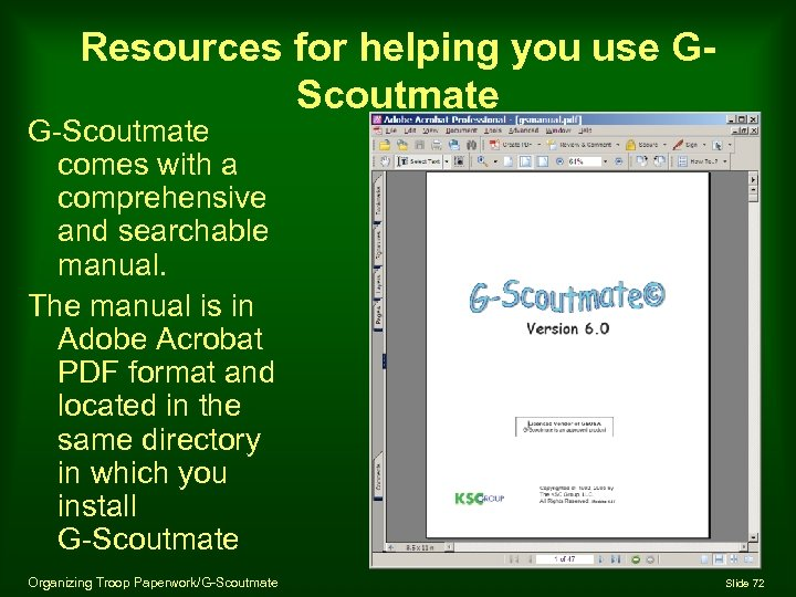 Resources for helping you use GScoutmate G-Scoutmate comes with a comprehensive and searchable manual.