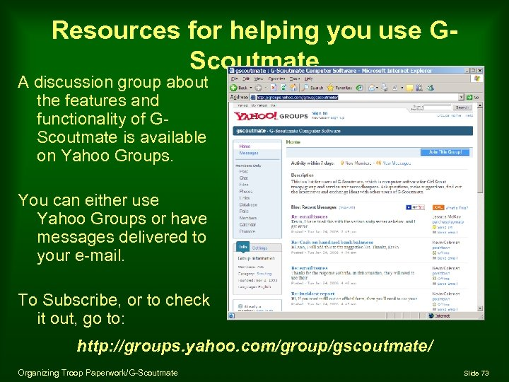 Resources for helping you use GScoutmate A discussion group about the features and functionality