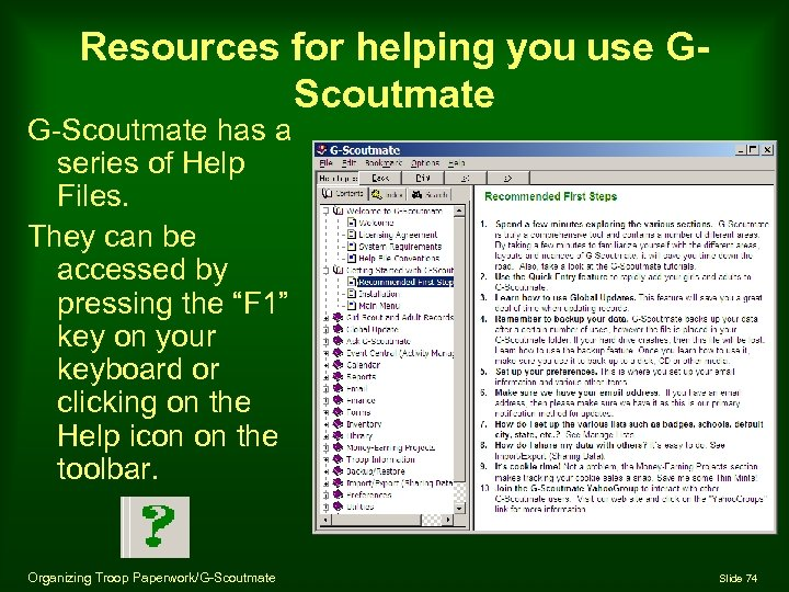 Resources for helping you use GScoutmate G-Scoutmate has a series of Help Files. They