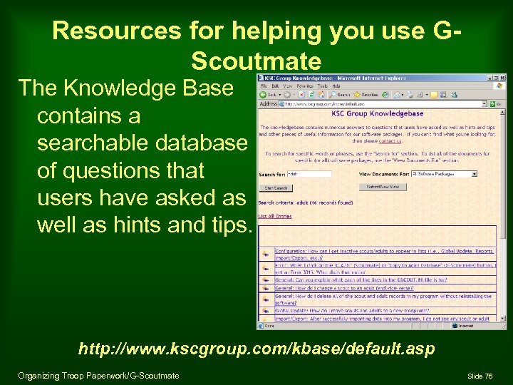 Resources for helping you use GScoutmate The Knowledge Base contains a searchable database of