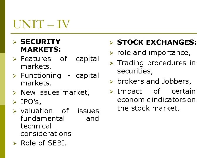 UNIT – IV SECURITY MARKETS: Features of capital markets. Functioning - capital markets. New