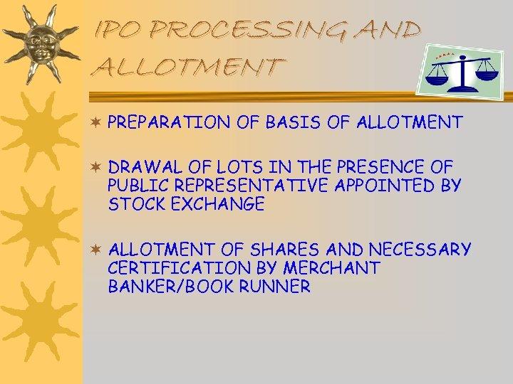 IPO PROCESSING AND ALLOTMENT ¬ PREPARATION OF BASIS OF ALLOTMENT ¬ DRAWAL OF LOTS