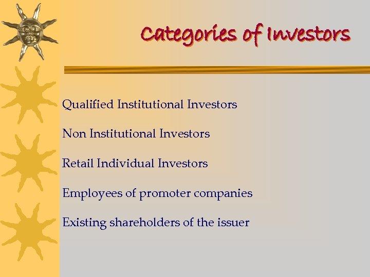 Categories of Investors Qualified Institutional Investors Non Institutional Investors Retail Individual Investors Employees of
