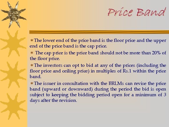 Price Band ¬The lower end of the price band is the floor price and