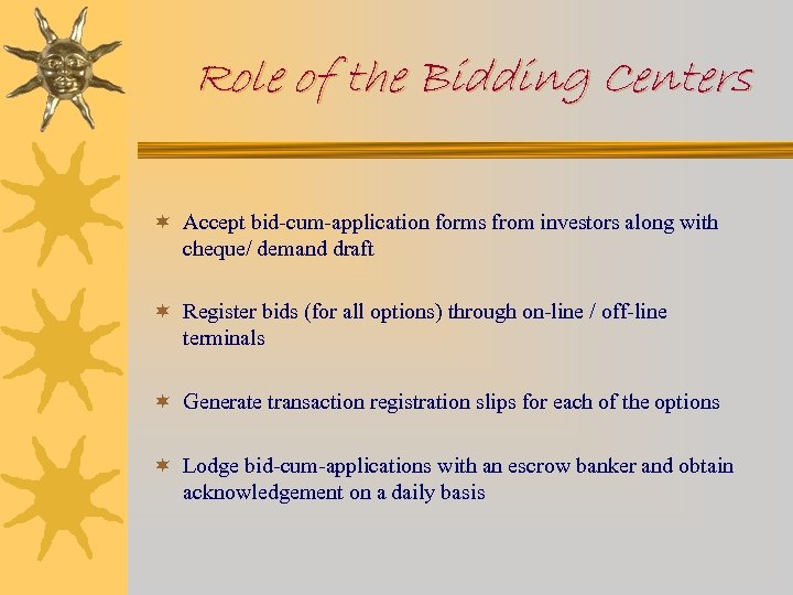 Role of the Bidding Centers ¬ Accept bid-cum-application forms from investors along with cheque/