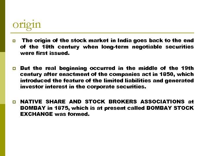 origin p p p The origin of the stock market in India goes back