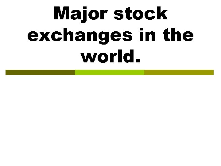 Major stock exchanges in the world.