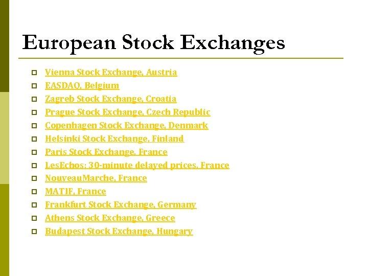 European Stock Exchanges p p p p Vienna Stock Exchange, Austria EASDAQ, Belgium Zagreb
