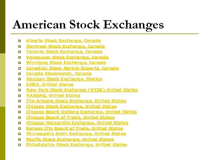 American Stock Exchanges p p p p p Alberta Stock Exchange, Canada Montreal Stock