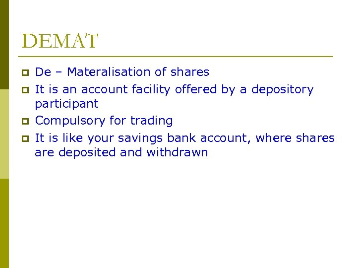 DEMAT p p De – Materalisation of shares It is an account facility offered