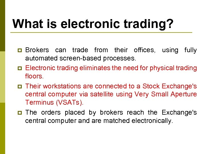 What is electronic trading? p p Brokers can trade from their offices, using fully