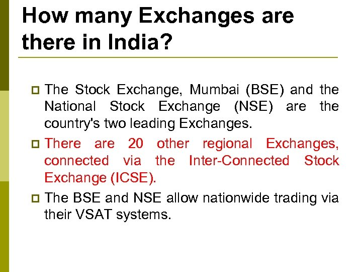 How many Exchanges are there in India? The Stock Exchange, Mumbai (BSE) and the