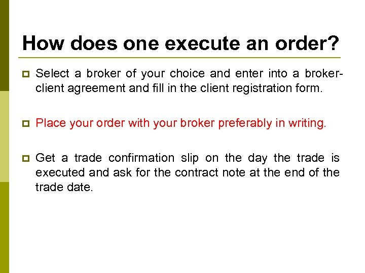 How does one execute an order? p Select a broker of your choice and