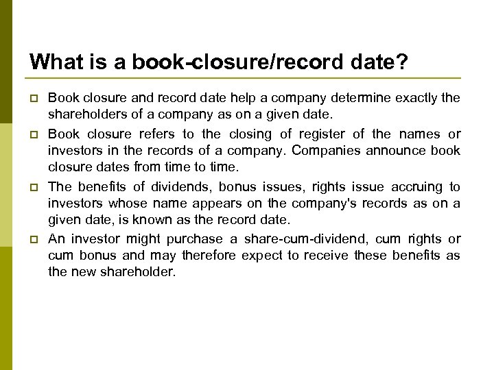 What is a book-closure/record date? p p Book closure and record date help a