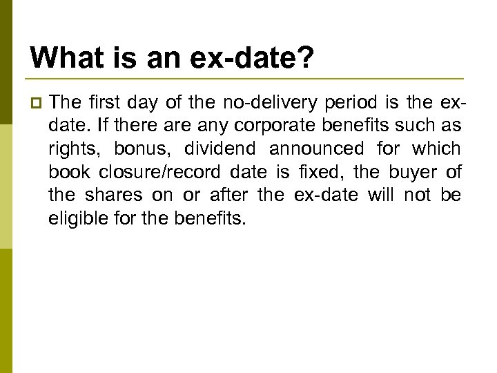 What is an ex-date? p The first day of the no-delivery period is the