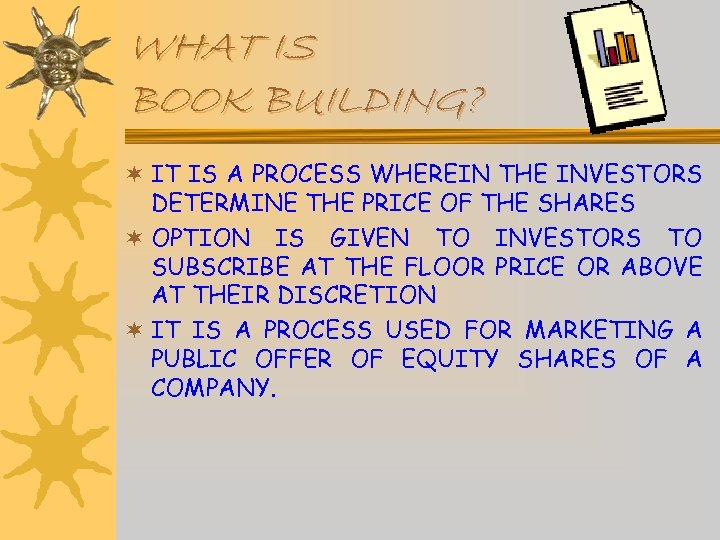 WHAT IS BOOK BUILDING? ¬ IT IS A PROCESS WHEREIN THE INVESTORS DETERMINE THE
