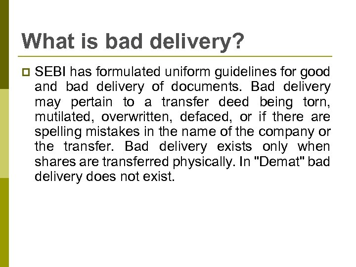 What is bad delivery? p SEBI has formulated uniform guidelines for good and bad