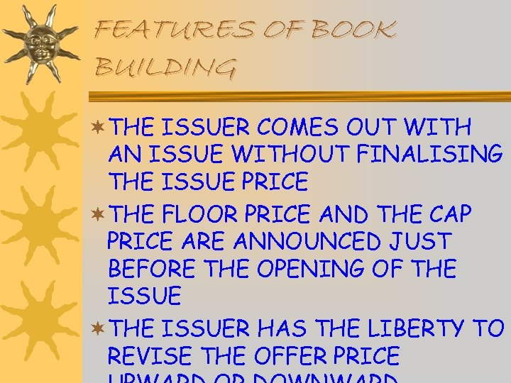 FEATURES OF BOOK BUILDING ¬THE ISSUER COMES OUT WITH AN ISSUE WITHOUT FINALISING THE