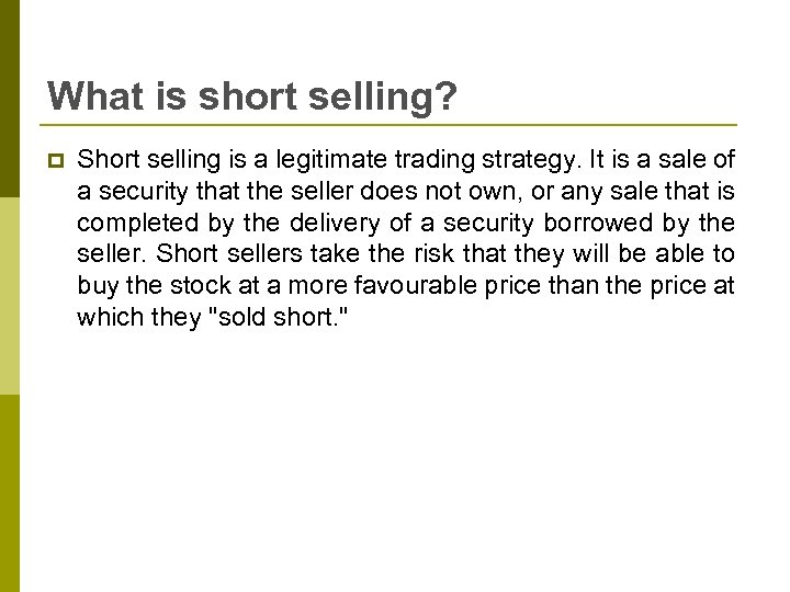 What is short selling? p Short selling is a legitimate trading strategy. It is