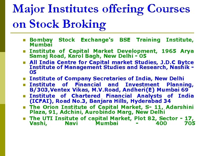 Major Institutes offering Courses on Stock Broking n n n n Bombay Stock Exchange's