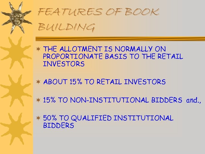 FEATURES OF BOOK BUILDING ¬ THE ALLOTMENT IS NORMALLY ON PROPORTIONATE BASIS TO THE