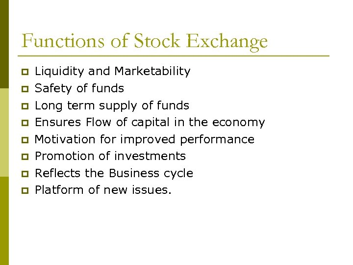 Functions of Stock Exchange p p p p Liquidity and Marketability Safety of funds