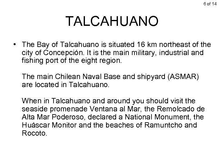 6 of 14 TALCAHUANO • The Bay of Talcahuano is situated 16 km northeast