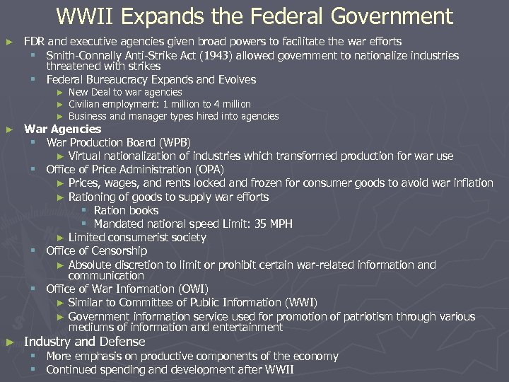 WWII Expands the Federal Government ► FDR and executive agencies given broad powers to