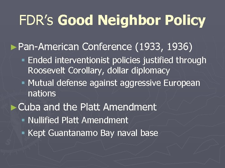 FDR's Good Neighbor Policy ► Pan-American Conference (1933, 1936) § Ended interventionist policies justified