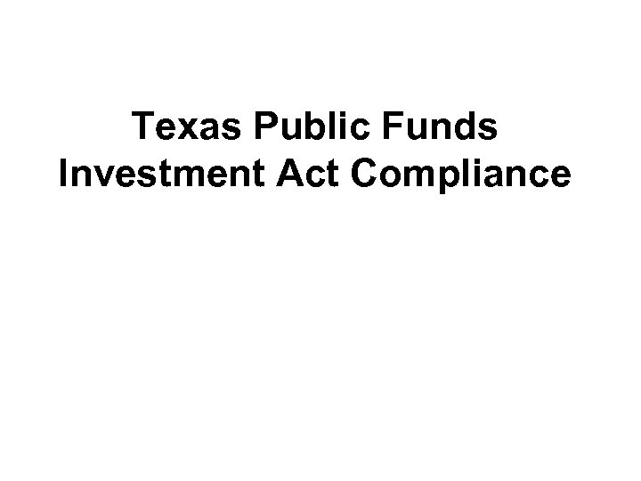 Texas Public Funds Investment Act Compliance